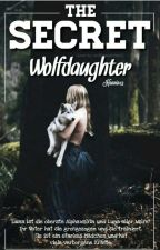 The Secret Wolfdaughter by Hannin13
