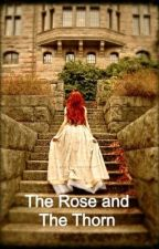 The Rose and The Thorn by CassiEnchanted