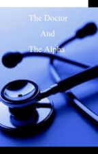The Doctor and The Alpha by Peace_Love_Passion