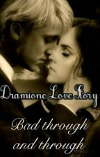 Bad Through And Through- A Dramione Love Story by Dramione_4_lyf