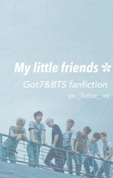 • My Little Friends • ❥ Got7&BTS fanfiction [ 1 ]