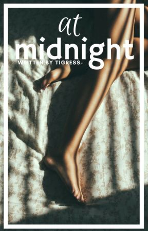 At Midnight by tigress-