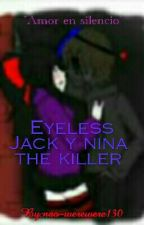 EYELESS JACK Y NINA THE KILLER-Un Amor En Silencio by nao-werewere130