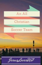 An All Christian Soccer Team by JesusLovesUs7