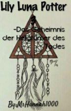 Lily Luna Potter 3-Das Geheimnis der Heiligtümer des Todes-Abgeschlossen by MsHannah1000