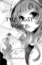 The lost Voice ~An anime Love story~❤ (Under Editing) by LeKitty4Eva
