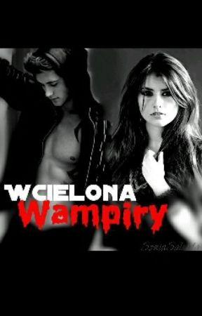 Wcielona- Wampiry ✔ by Olienka1414