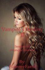 Vampire's Destiny II (#Wattys2016) by FiammyFarne