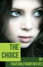 The Choice (Discontinued) by Thatgirlfromthefayz