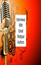 Interviews with great wattpad authors by Megmog1515