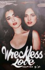 Wreckless Love- Camren g!p- Completa by BOSSofMyMIND