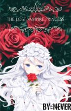 The Lost Vampire Princess (Diabolik lovers Fanfic) {Book 1} [Under Editing] by XxNeverGirlXx