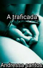 A Traficada by Andressa123deeh