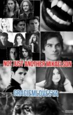 Not Just Another Mikaelson(The Vampire Diaries Fanfic) by shawnsmybaby16