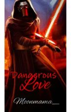Dangerous Love: Kylo Ren by moonmama_