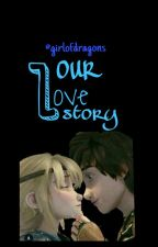 Our love story  [ON HOLD ] - { NEW COVER IN THE WORKS}  by girlofdragons