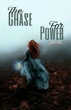 The Chase For Power by _jessicaG_
