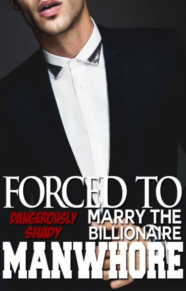 Forced To Marry The Billionaire Manwhore
