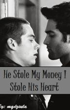 He Stole My Money I Stole His Heart by mqdziula