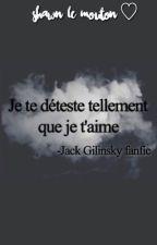 Je te déteste tellement que je t'aime - Jack Gilinsky by Shawn-le-mouton