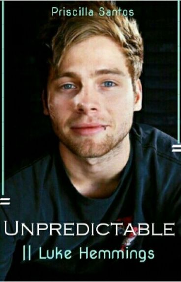 Unpredictable || Luke Hemmings