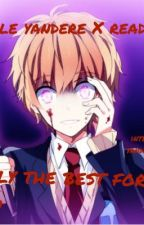 Only The Best For you (Male Yandere X Reader Yandere Story) by TheDerpiestChan
