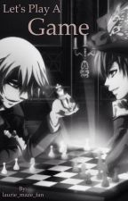 Let's play a game(Ciel X Sebastian X Alois X Claude X Reader)-IN PROCESS by yanderousOtaku