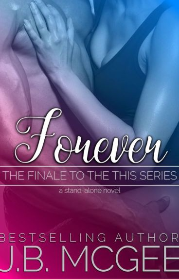 Forever (This #5 - A Stand-Alone) by jbmcgee