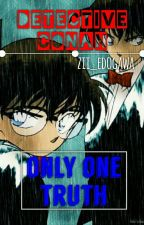 Detective Conan- Only One Truth by Zii_Edogawa