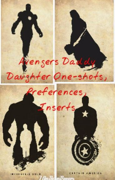 Avengers Daddy Daughter One-shots, Preferences, and inserts.