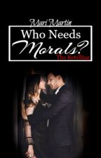 Who Needs Morals?: The Retelling | New Adult by Nilly_