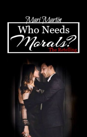 Who Needs Morals?: The Retelling | New Adult [ON HOLD]