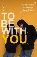 To Be With You {Hoshi Fanfic} by StrawberriMelon