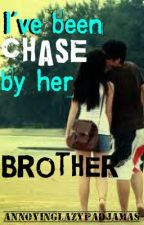 I've been Chase by her brother [COMPLETE] by annoyinglazypadjamas