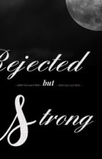 Rejected but strong [UNDER GOING EDITING] by BestUserEverNot
