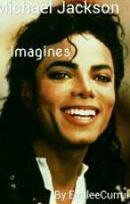Michael Jackson Imagines by Emilee_Writes