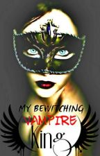 My Bewitching Vampire King by RomanceChica