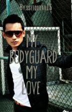 MY BODYGUARD MY LOVE by ssfeqqrah15