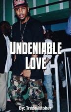Undeniable Love (Sequel) by Tredellstopher