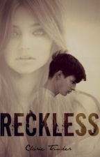 Reckless by clarietinker