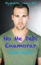 No Me Debi Enamorar(James Maslow Y Tu) by polita_vany_88