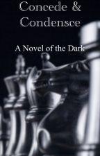 Concede & Condense; A Novel of the Dark by darkdoombro