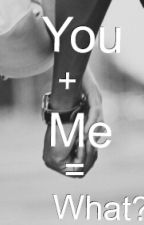 You + Me= what? by kayleeand