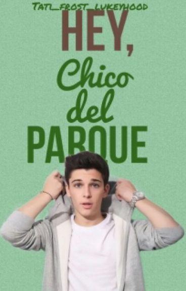 Hey, Chico Del Parque.