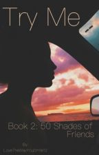 Try Me (book 2 of FSOF) j.g. by LoveTheWayYouSmile12