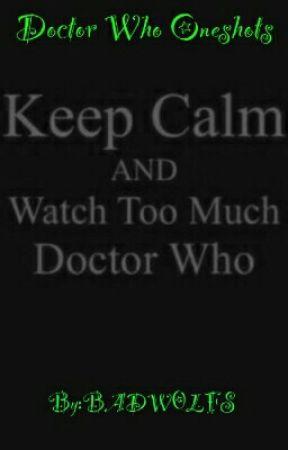 Doctor Who Oneshots by xXBadW0lfXx