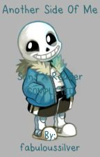Another Side Of Me (Sans x Reader) {COMPLETED} by fabuloussilver