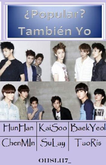 ¿Popular? Tambien Yo | EXO | (HUNHAN)(KAISOO)(BAEKYEOL)(CHENMIN)(SULAY)(TAORIS)