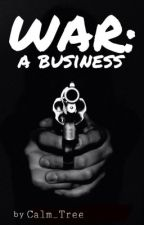 War: A Business by Calm_Tree