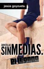 Zapatillas sin medias© El legado. [Libro 2] by JesusGoyzueta